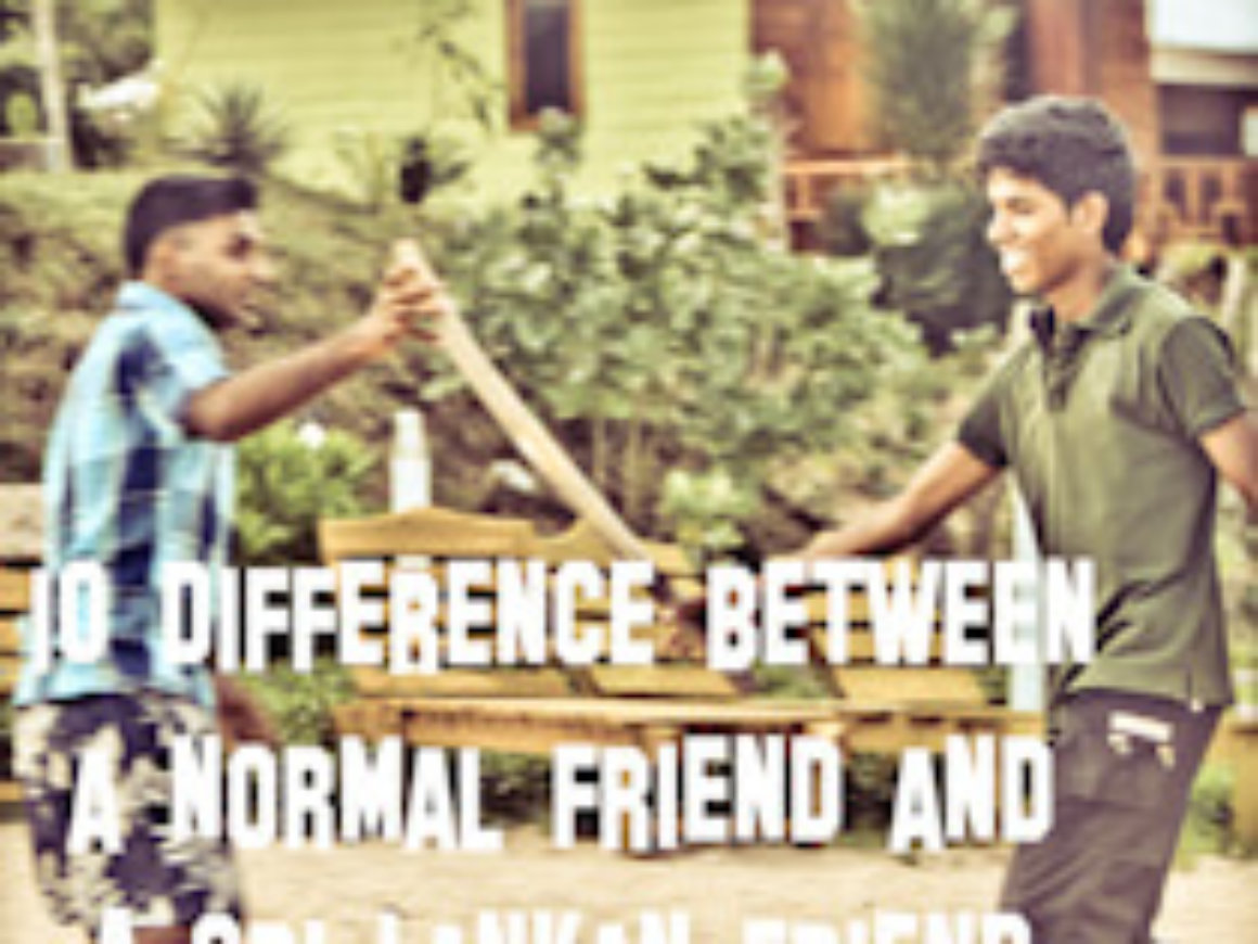 10 difference between a normal friend and a Sri Lankan friend