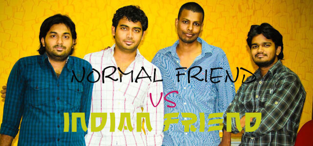 10 differences between a normal friend and an Indian friend (1)