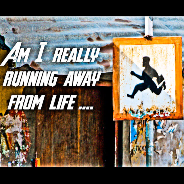 Am-I-really-running-away-from-life