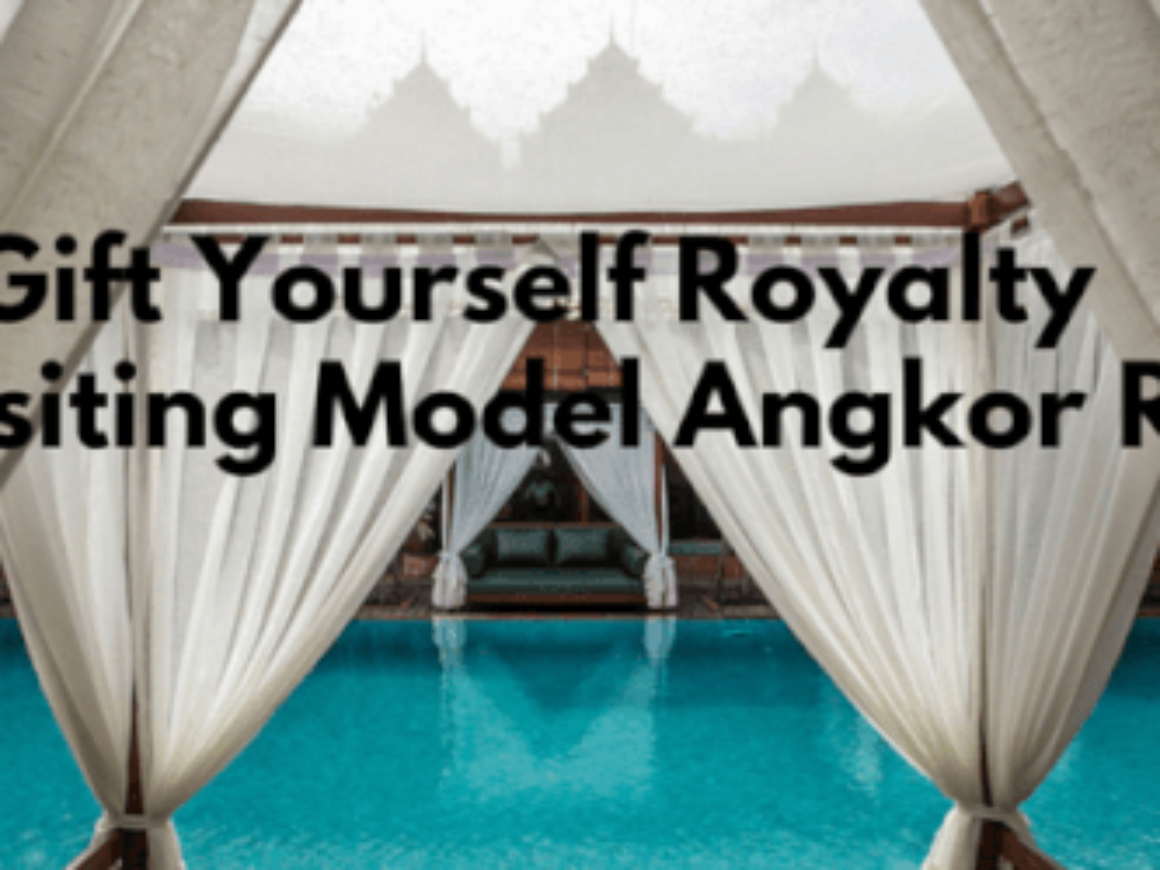 Gift Yourself Royalty By Visiting Model Angkor Resort 12