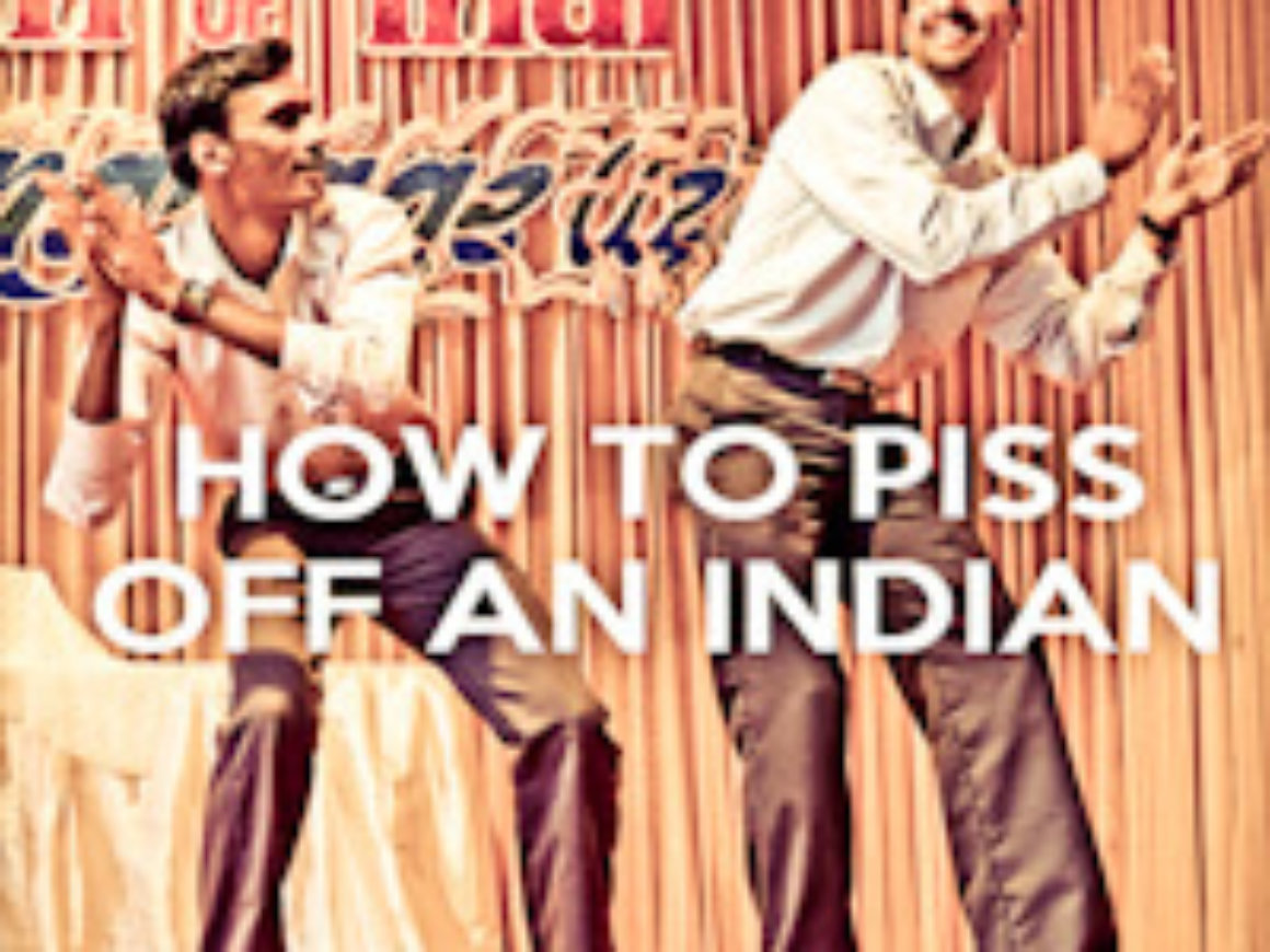 HOw to piss off an Indian