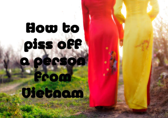 How to piss off a person from Vietnam 2