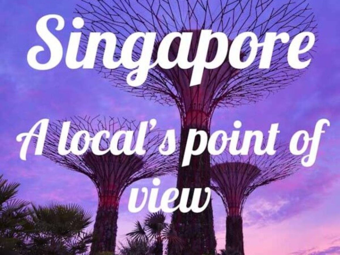 Singapore - A local's point of view