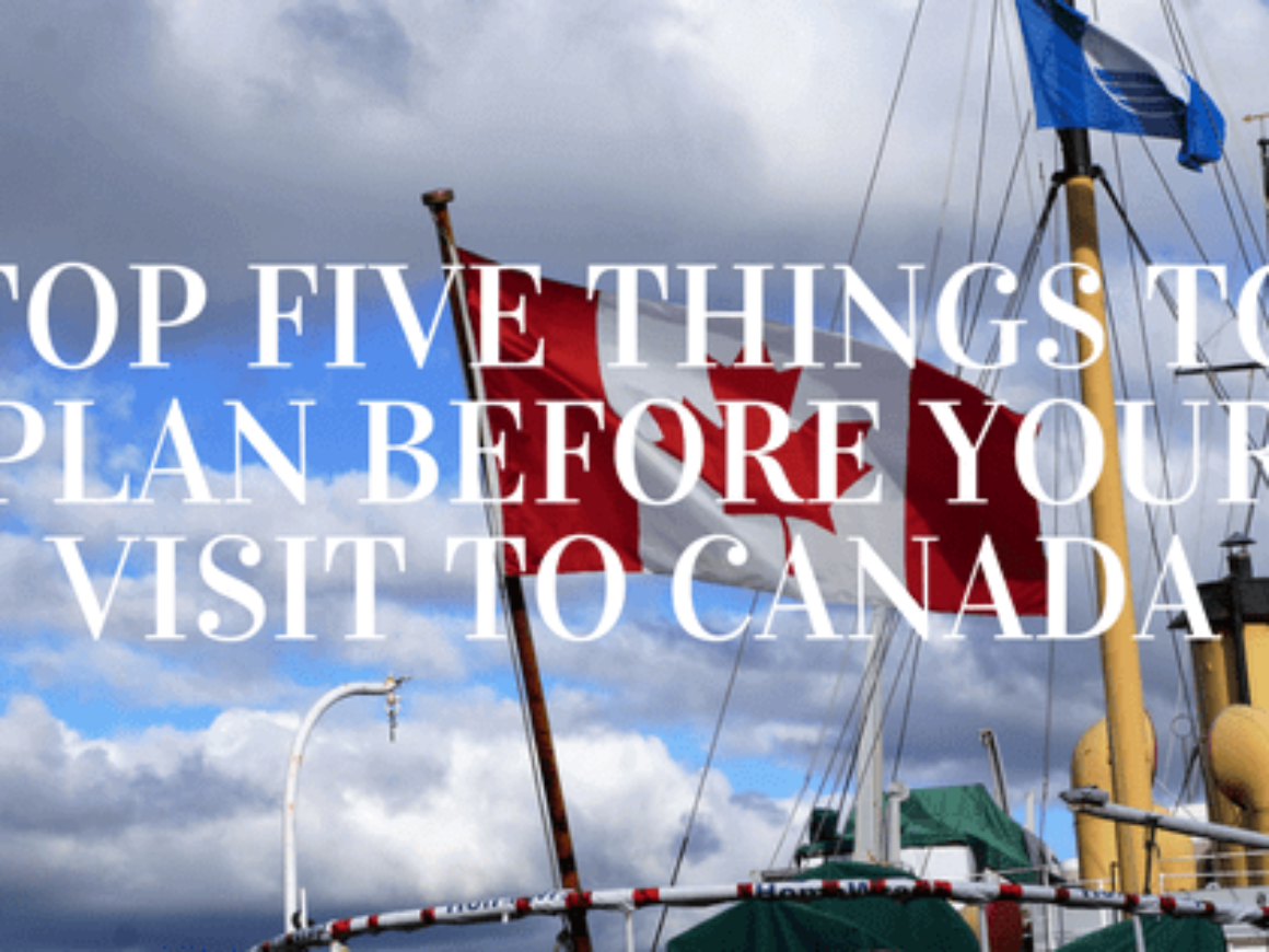 Top Five Things To Plan Before Your Visit To Canada Featured Image
