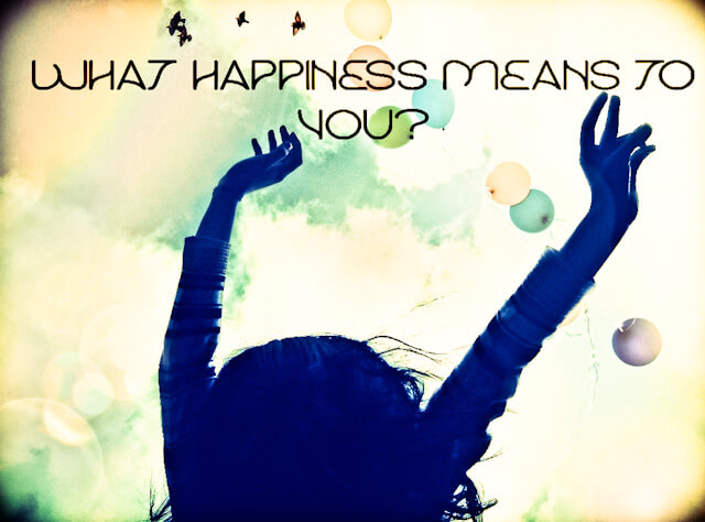 What happiness means to you